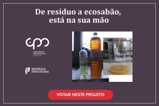 Votar no Projecto: De resíduo a ecosabão, está na sua mão (iniciativa Orçamento Participativo)