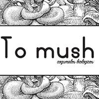 To Mush  - cogumelos biológicos